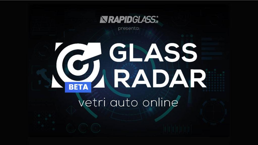 Rapidglass presenta: GLASS RADAR - vetri auto online